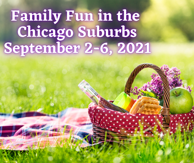 Family Fun in the Chicago Suburbs September 2-6, 2021