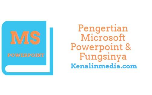 Pengertian Microsoft Powerpoint dan Fungsinya