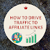 How to Drive Traffic to Affiliate links in 2021