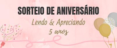 SORTEIO #21 - SORTEIO 5 ANOS DE ANIVERSÁRIO DO BLOG LENDO E APRECIANDO