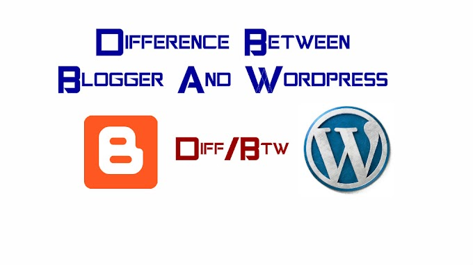 Difference Between Blogger And WordPress????