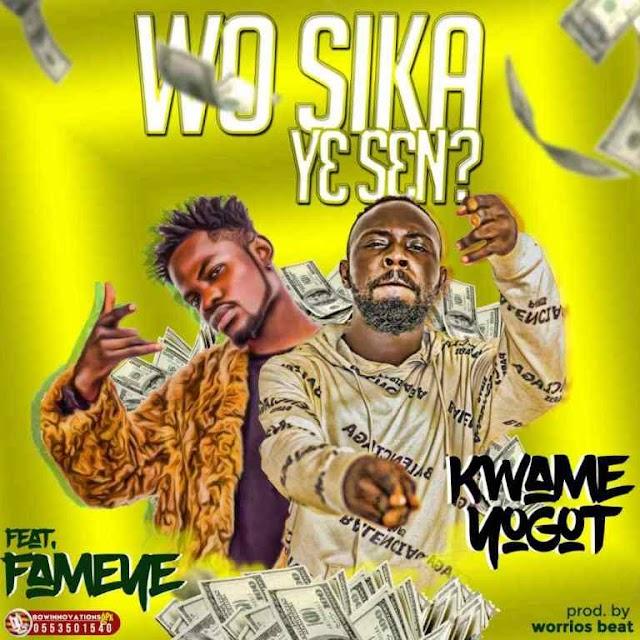 Kwame Yogot Ft. Fameye -Wo Sika Ye Sen(Remix)-(Prod. By Worrios Beatz)