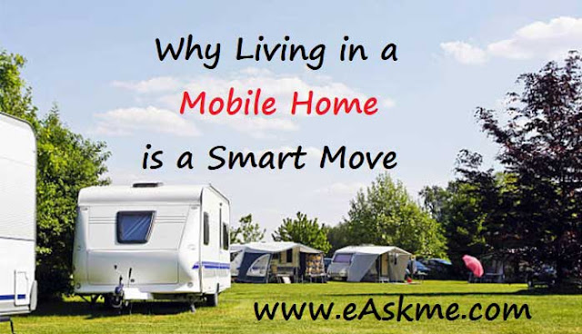 Why Choosing to Live in a Mobile Home is a Smart Move: eAskme