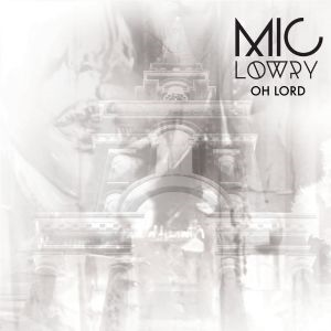 Oh Lord - MiC LOWRY