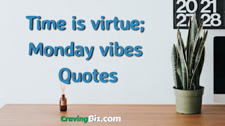 Time is virtue; Monday vibes  Quotes