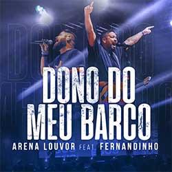 Baixar Música Gospel Dono do Meu Barco - Arena Louvor e Fernandinho Mp3