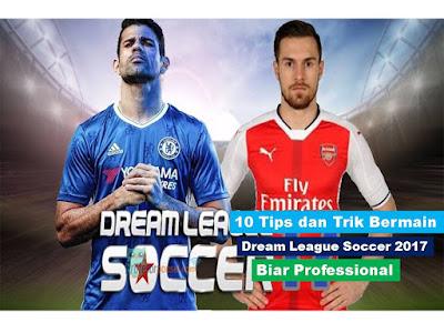 10 Tips dan Trik Bermain Dream League Soccer 2017 Biar Profesional