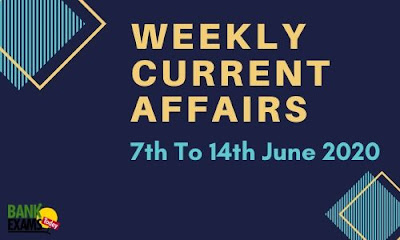 Weekly Current Affairs 7th To 14th June 2020