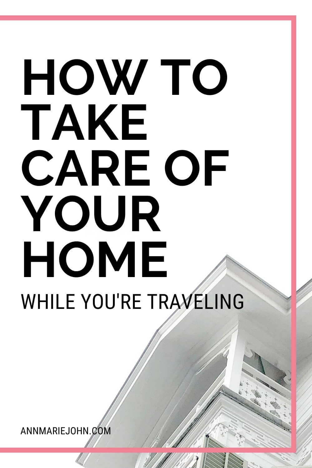 How To Take Care Of Your Home While You're Traveling