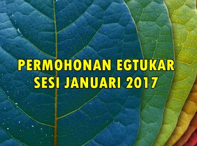 PERMOHONAN EGTUKAR SESI JANUARI 2017