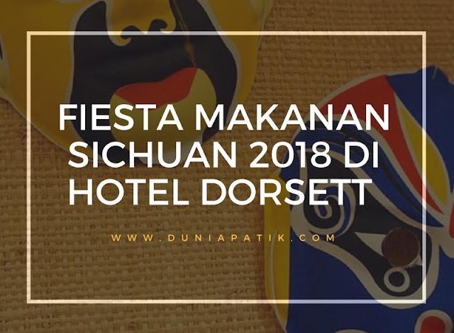 FIESTA MAKANAN SICHUAN 2018 DI HOTEL DORSETT
