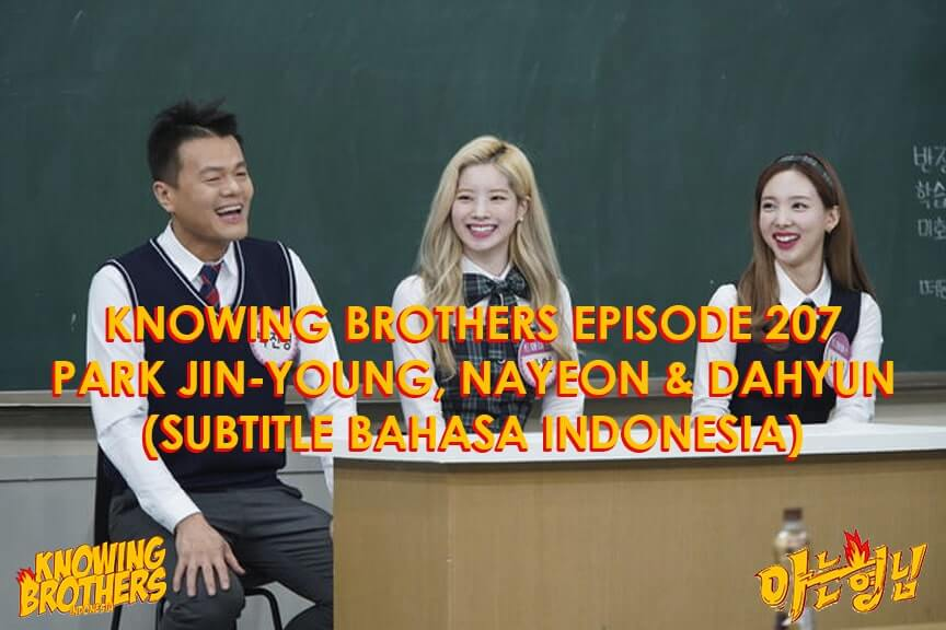 Nonton streaming online & download Knowing Bros eps 207 bintang tamu Park Jin-young & Twice (Nayeon, Dahyun) subtitle bahasa Indonesia