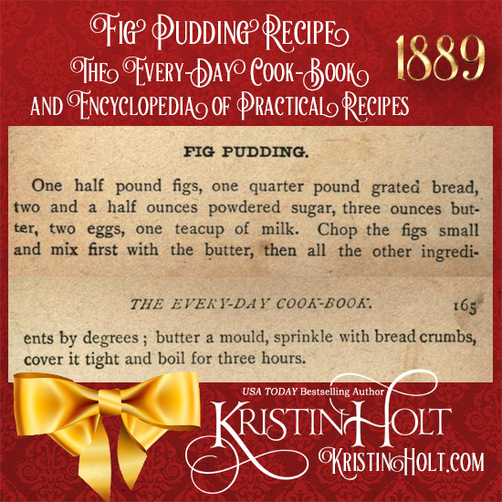 Kristin Holt | Victorian-American Christmas Figgy (and Plum) Pudding. Fig Pudding Recipe from The Every-Day Cook-Book and Encyclopedia of Practical Recipes, published 1889.