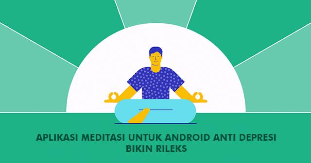 Aplikasi Meditasi Android Buat Mencegah Depresi Bikin Rileks