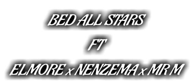 [Music] Bed all Stars ft Elmore x Nenzema & Mr M