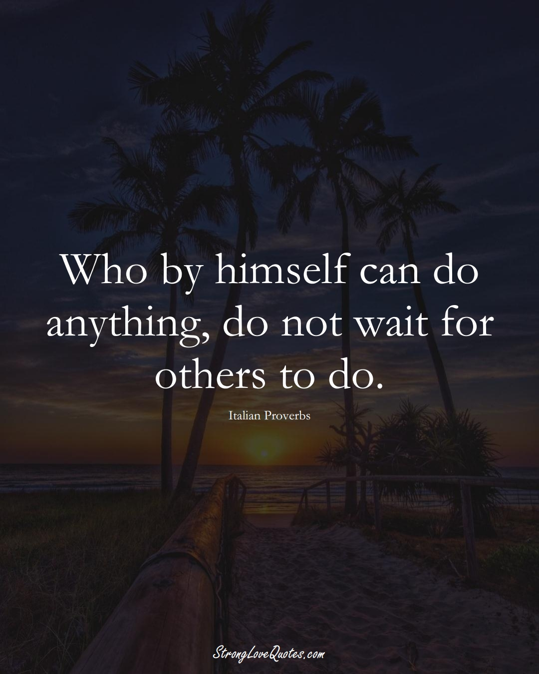 Who by himself can do anything, do not wait for others to do. (Italian Sayings);  #EuropeanSayings