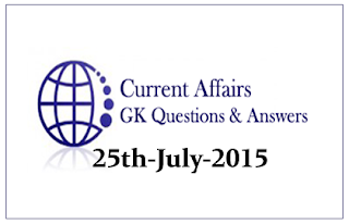 Daily Current Affairs and GK questions Updates- 25th July 2015