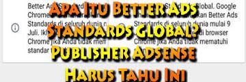 Apa Itu Better Ads Standards Global? Publisher Adsense Harus Tahu Ini