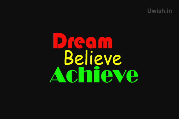 Motivational Quotes - Dream, Believe, Achieve  e greeting cards and wishes.