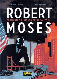 Robert Moses, Maestro olvidado de Nueva York, de Christin y Balez, edita Norma Editorial