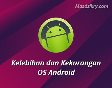 Kelebihan dan kekurangan os android