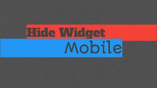 Cara Menyembunyikan Widget Blog Pada Tampilan Mobile