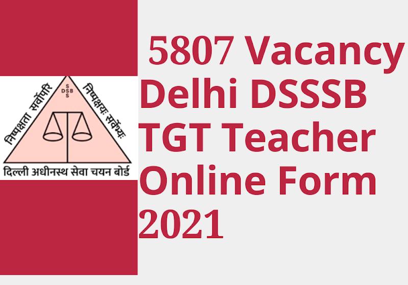5807 Vacancy Delhi DSSSB TGT Teacher Online Form 2021