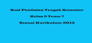 Soal soal PTS kelas 5 tema 7 sesuai Kurikulum2013