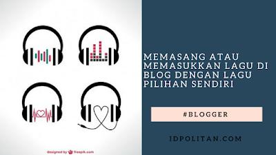 Cara Memasang atau Memasukkan Lagu di Blog dengan lagu Pilihan Sendiri