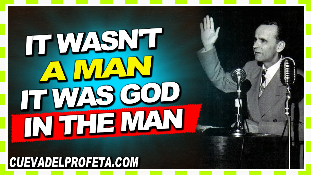 It wasn't a man it was God in the man - William Marrion Branham