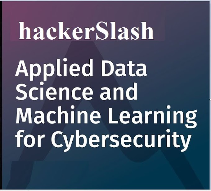 Applied Data Science and Machine Learning for Cybersecurity