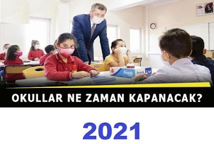 okullar ne zaman kapanıyor 2021