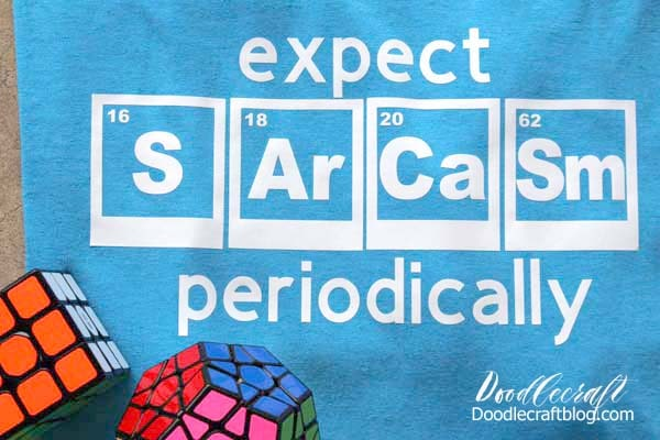 Periodic Table of Elements Funny Science T-Shirts with Cricut Maker! Reads Expect SArCaSm periodically.