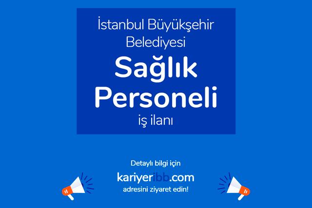 İstanbul Büyükşehir Belediyesi, engelli sağlık personeli alacak. Detaylar kariyeribb.com'da!