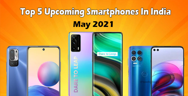 Top 5 Upcoming Smartphones In India May 2021