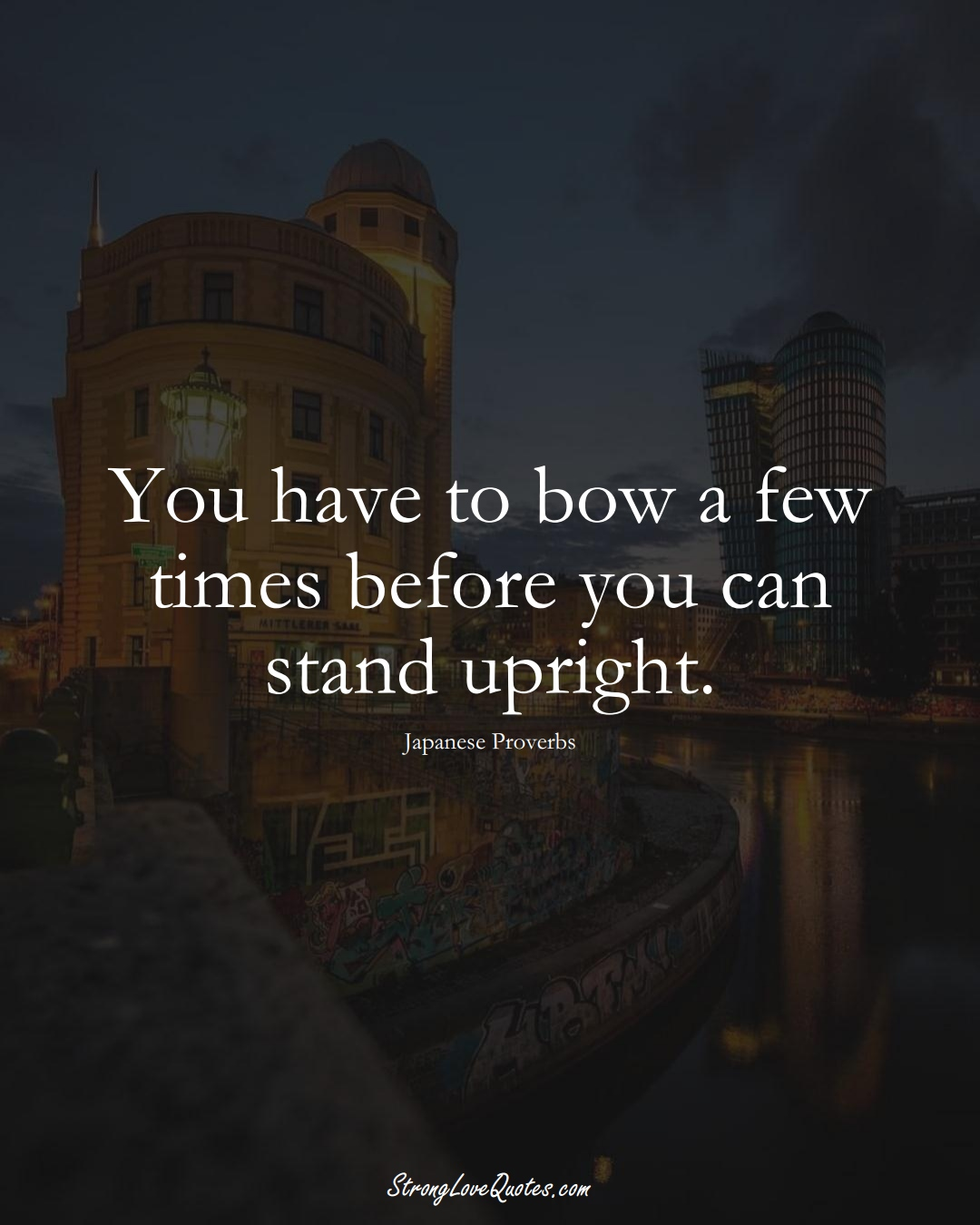 You have to bow a few times before you can stand upright. (Japanese Sayings);  #AsianSayings