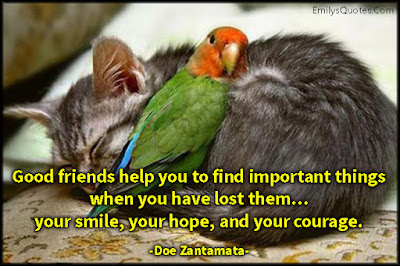 Smile Quotes images: Good friends help you to find important things when you have lost them your smile, your hope, and your courage.