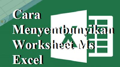 Cara Menyembunyikan Worksheet Ms Excel