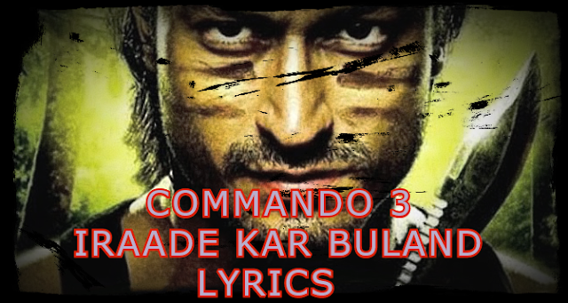IRADE KAR BULAND Lyrics - Commando 3 I Lyricswale