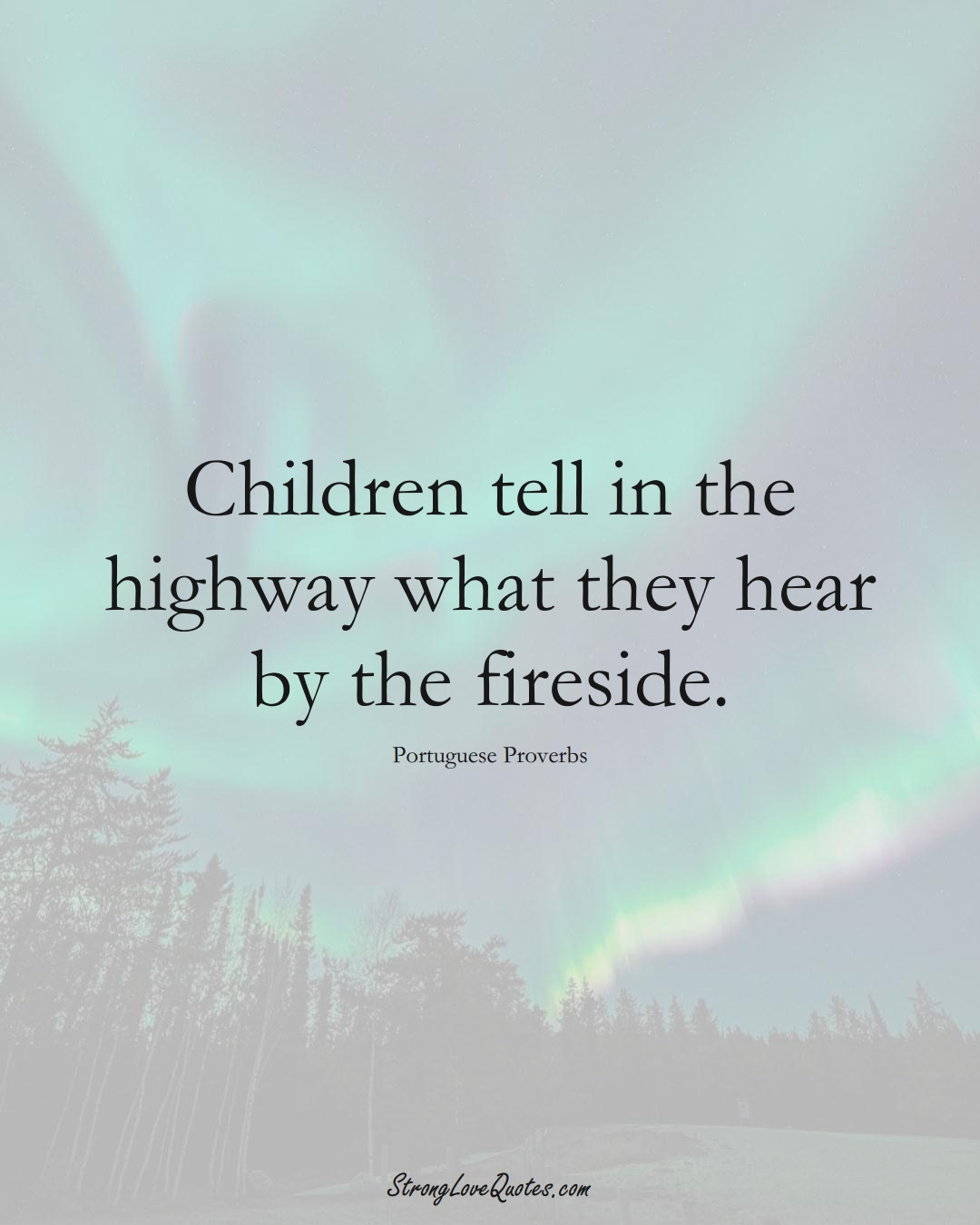 Children tell in the highway what they hear by the fireside. (Portuguese Sayings);  #EuropeanSayings
