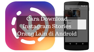 Cara Download Instagram Stories Orang Lain di Android