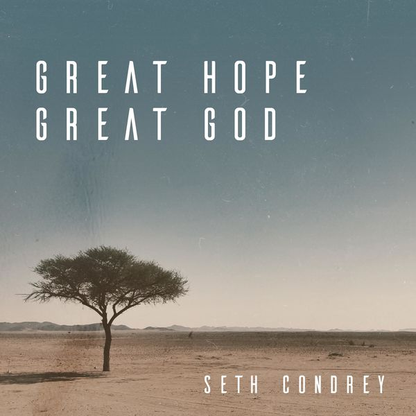 Seth Condrey – Great Hope, Great God (Single) 2021 (Exclusivo WC)