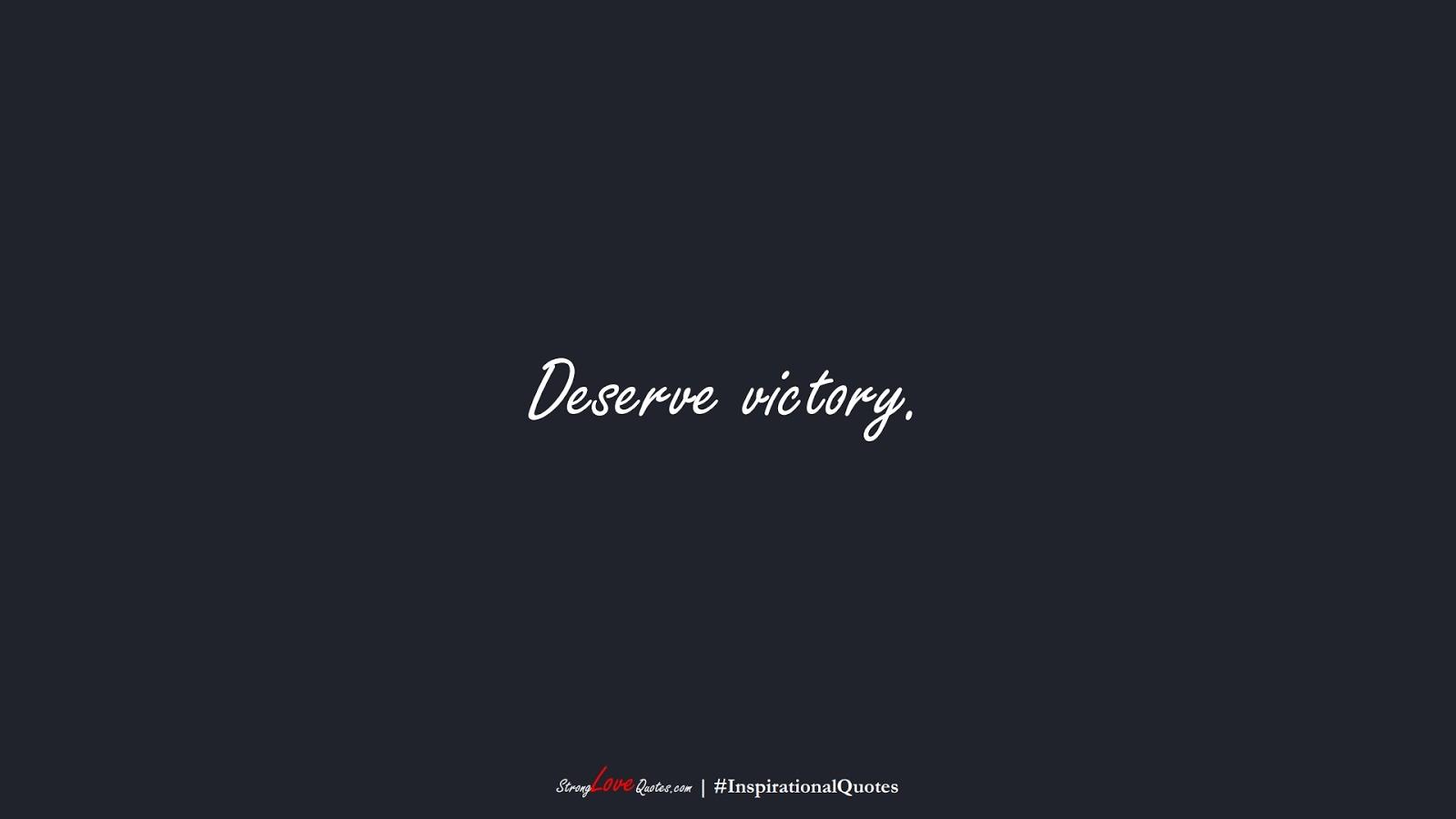 Deserve victory.FALSE