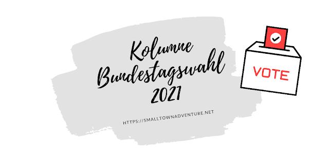 Bundestagswahl 21, BTW21, Kolumne Bundestagswahl, Kolumne Blogger