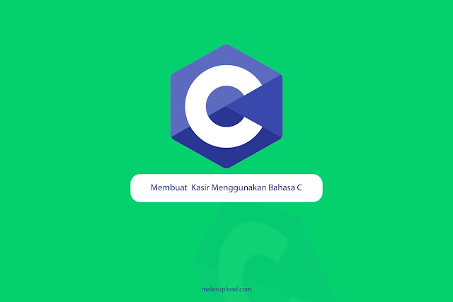 Membuat  Kasir Menggunakan Bahasa C