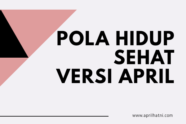 pola hidup sehat versi april