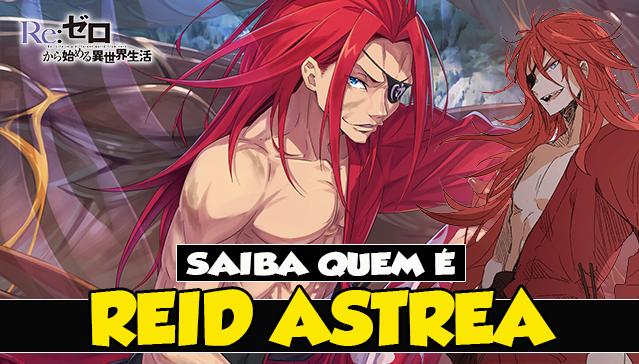 SAIBA QUEM É REID ASTREA! Re:Zero