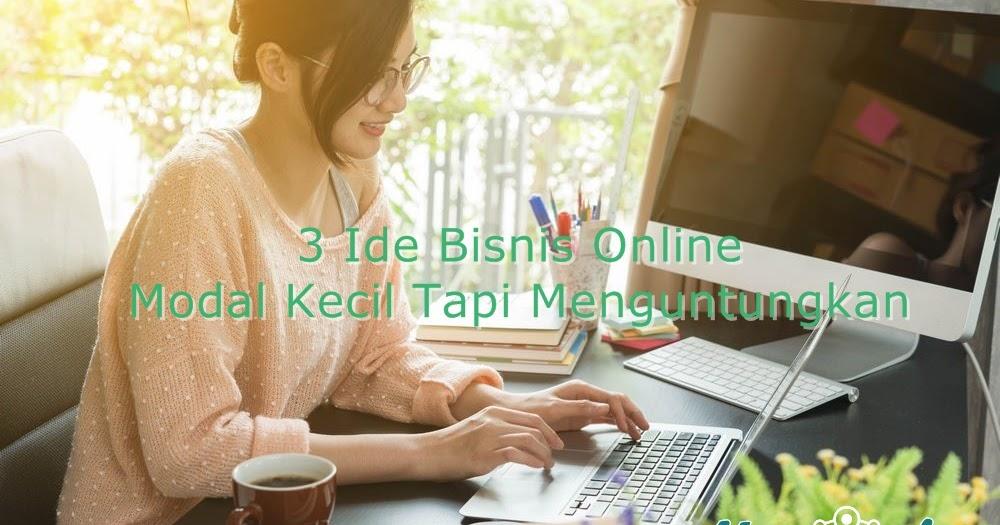 3 Ide Bisnis Online Modal Kecil Menguntungkan Wajib Kamu ...