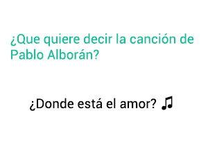 Significado de la canción ¿Dónde Está el Amor? Pablo Alborán Jesse Joy.