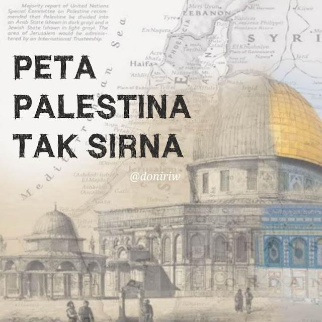 Peta Palestina tidak sirna. Tetapi memang tak pernah ada sejak semula.